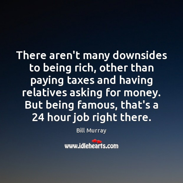 There aren't many downsides to being rich, other than paying taxes and Image