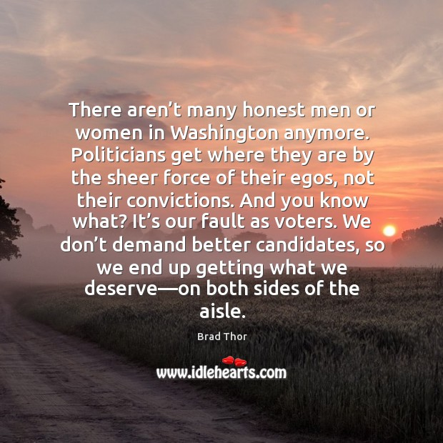 There aren't many honest men or women in Washington anymore. Politicians Brad Thor Picture Quote