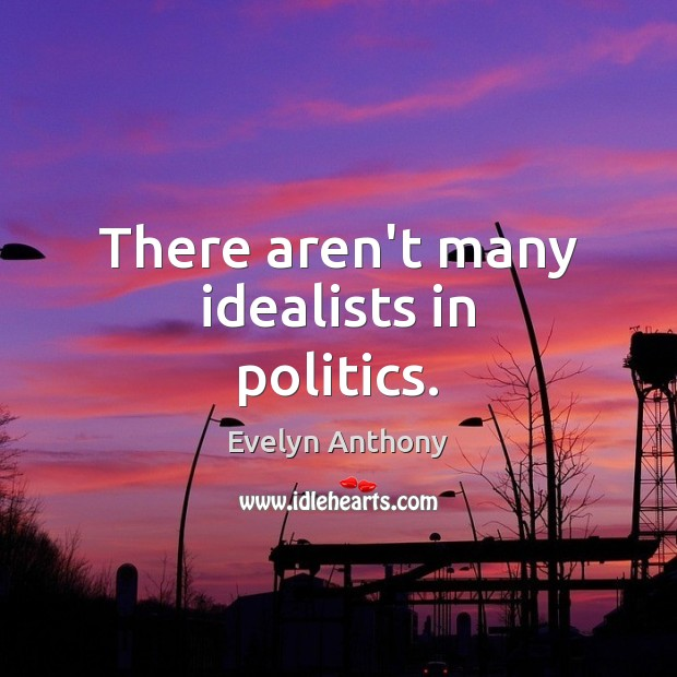 Image, There aren't many idealists in politics.