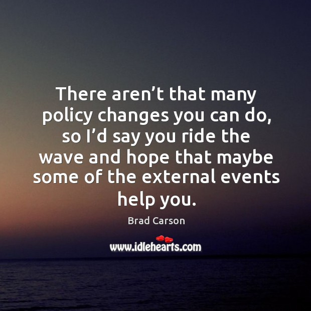 Image, There aren't that many policy changes you can do, so I'd say you ride the wave and