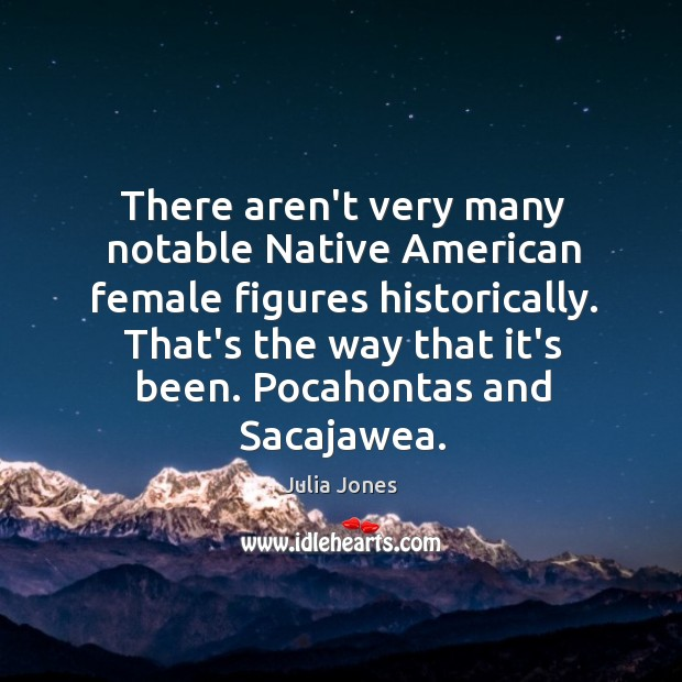 Image, There aren't very many notable Native American female figures historically. That's the