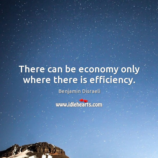 Image, There can be economy only where there is efficiency.
