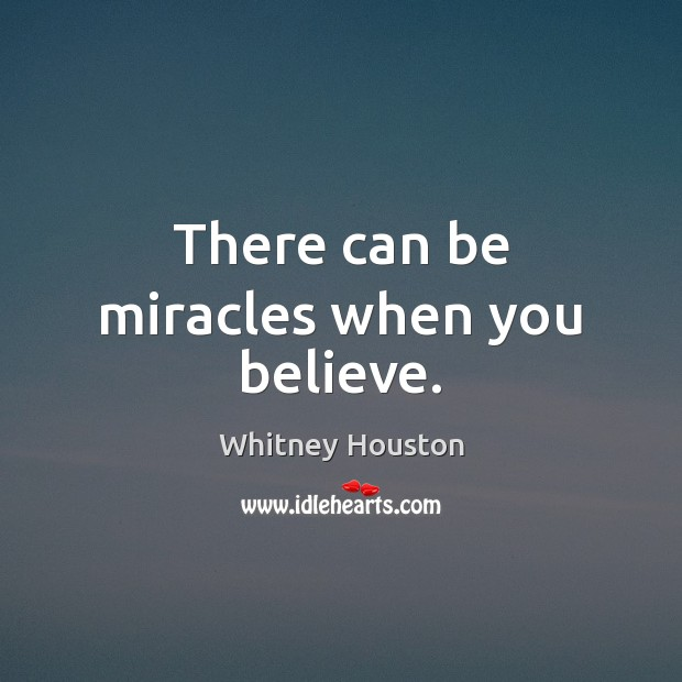 There can be miracles when you believe. Whitney Houston Picture Quote