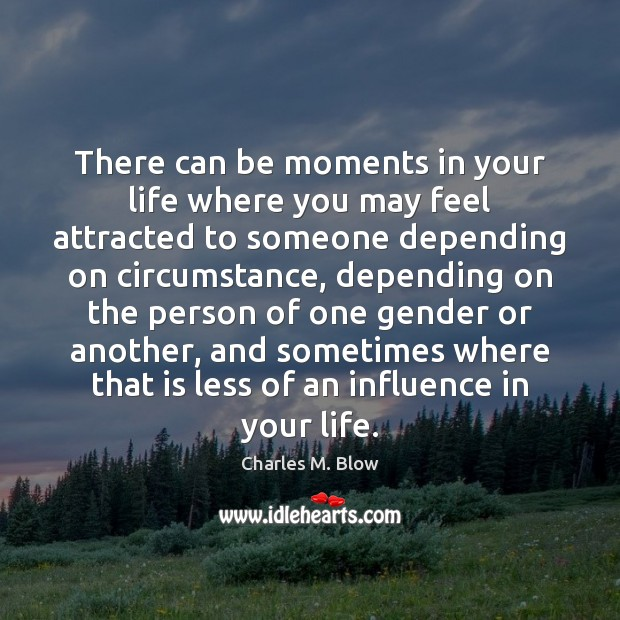 Image, There can be moments in your life where you may feel attracted