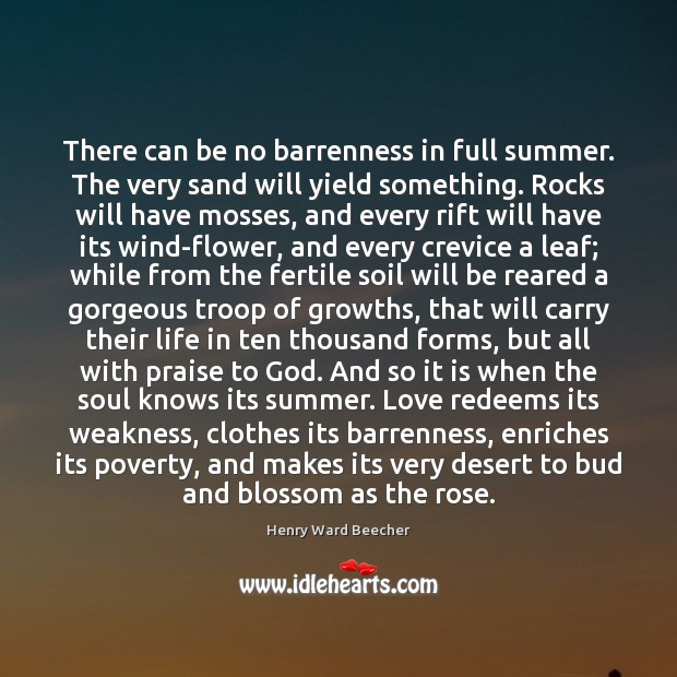 There can be no barrenness in full summer. The very sand will Image