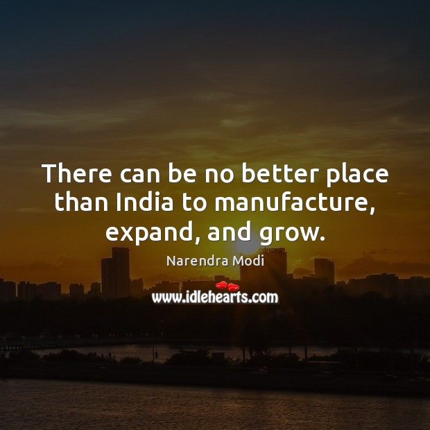 Image, There can be no better place than India to manufacture, expand, and grow.