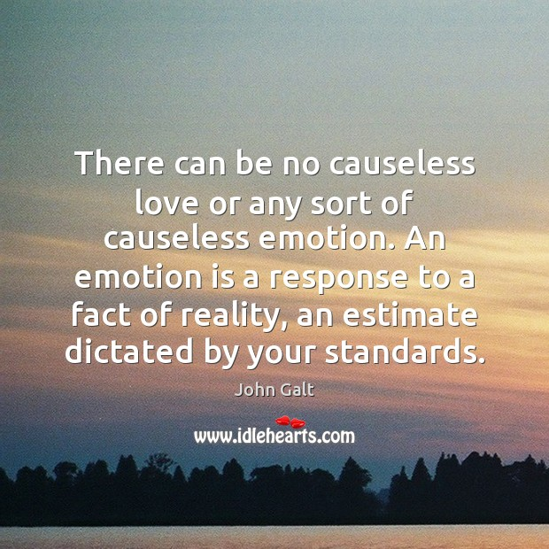 Image, There can be no causeless love or any sort of causeless emotion.