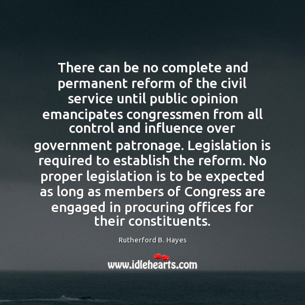 There can be no complete and permanent reform of the civil service Rutherford B. Hayes Picture Quote