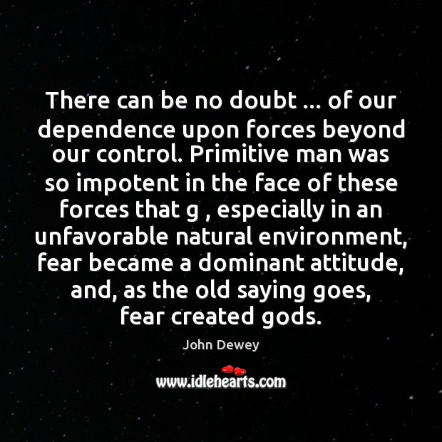 There can be no doubt … of our dependence upon forces beyond our Image