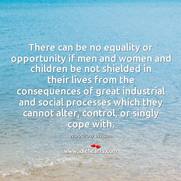 Image, There can be no equality or opportunity if men and women and children be