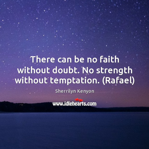 There can be no faith without doubt. No strength without temptation. (Rafael) Image