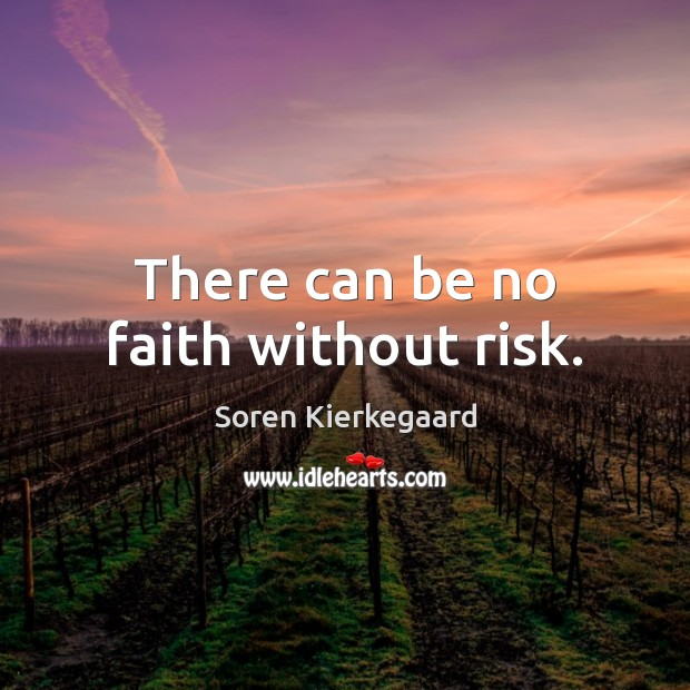There can be no faith without risk. Soren Kierkegaard Picture Quote