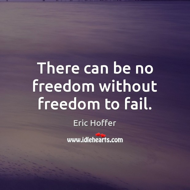 Image, There can be no freedom without freedom to fail.