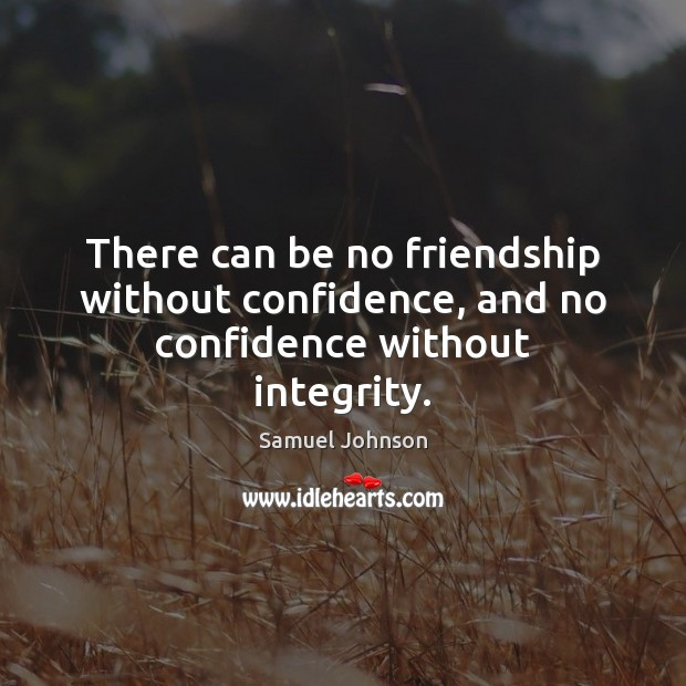 Image, There can be no friendship without confidence, and no confidence without integrity.
