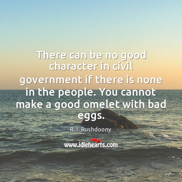 There can be no good character in civil government if there is Good Character Quotes Image