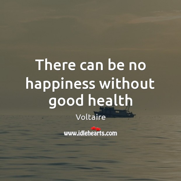 Image, There can be no happiness without good health