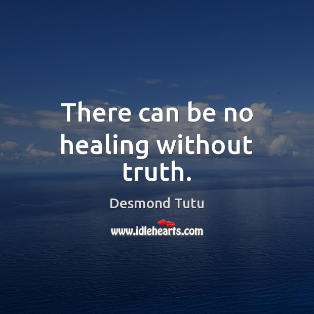 There can be no healing without truth. Desmond Tutu Picture Quote