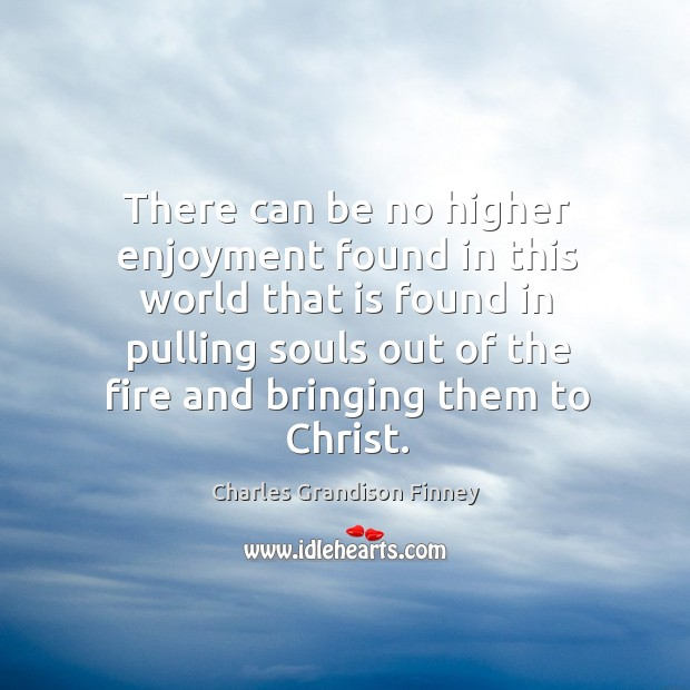 There can be no higher enjoyment found in this world that is Charles Grandison Finney Picture Quote