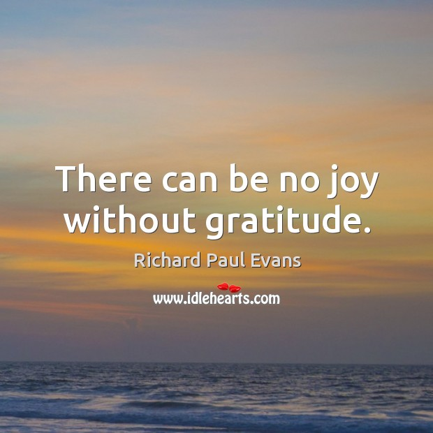 There can be no joy without gratitude. Image