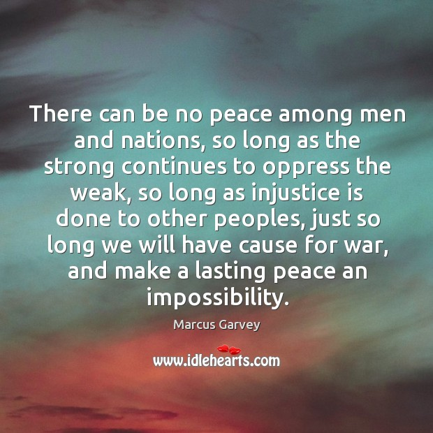 There can be no peace among men and nations, so long as Image