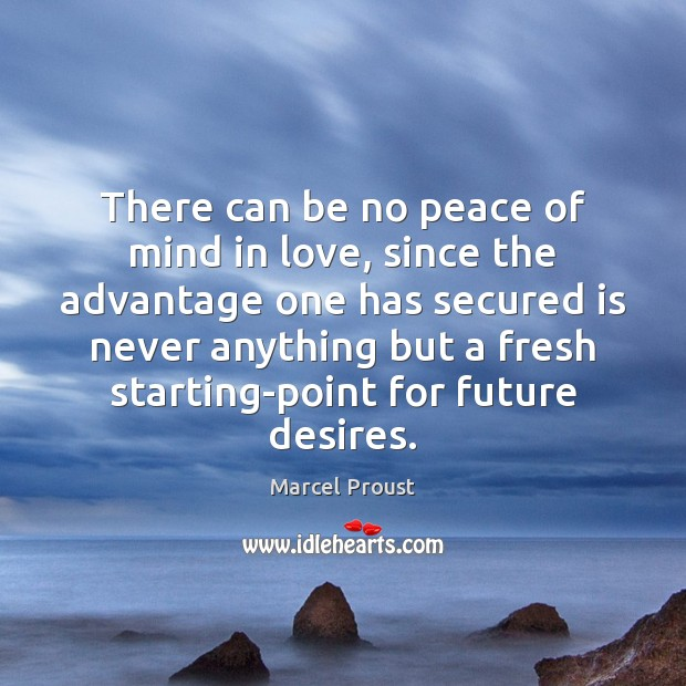 There can be no peace of mind in love, since the advantage Image