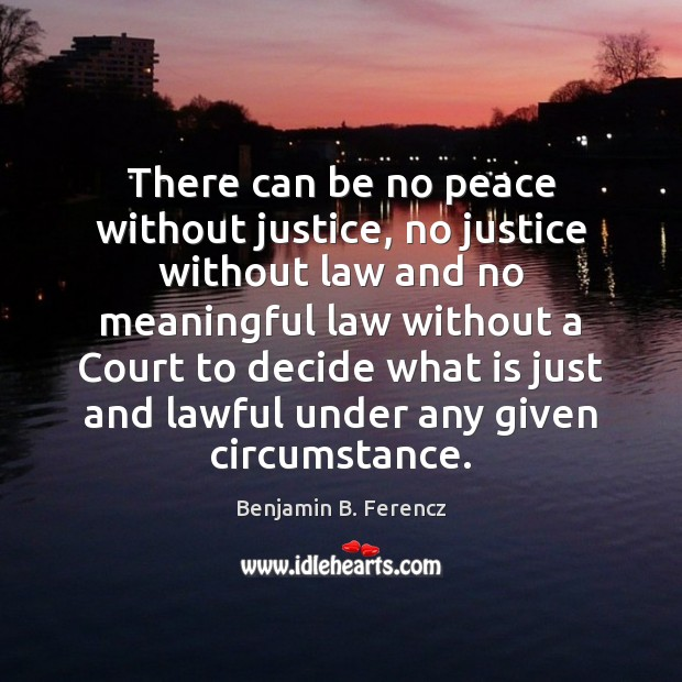 Image, There can be no peace without justice, no justice without law and