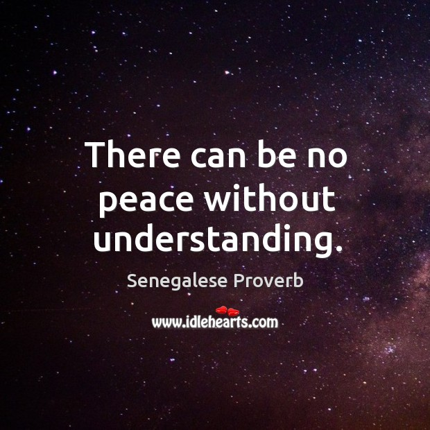 There can be no peace without understanding. Senegalese Proverbs Image