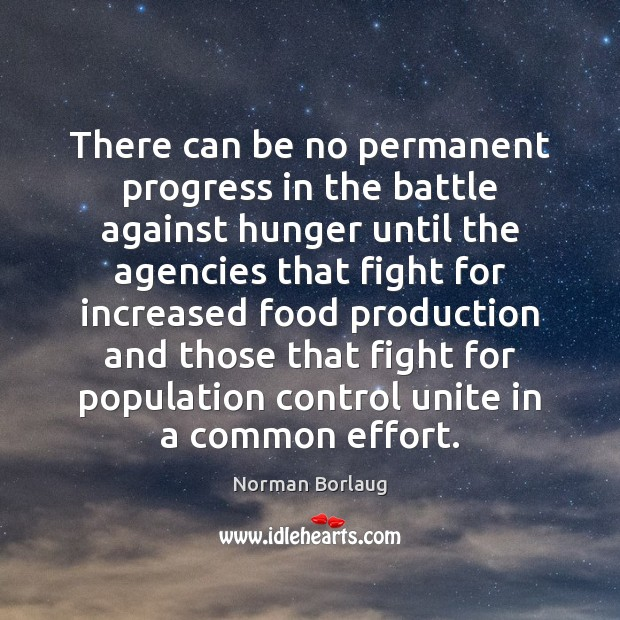 There can be no permanent progress in the battle against hunger until Population Control Quotes Image