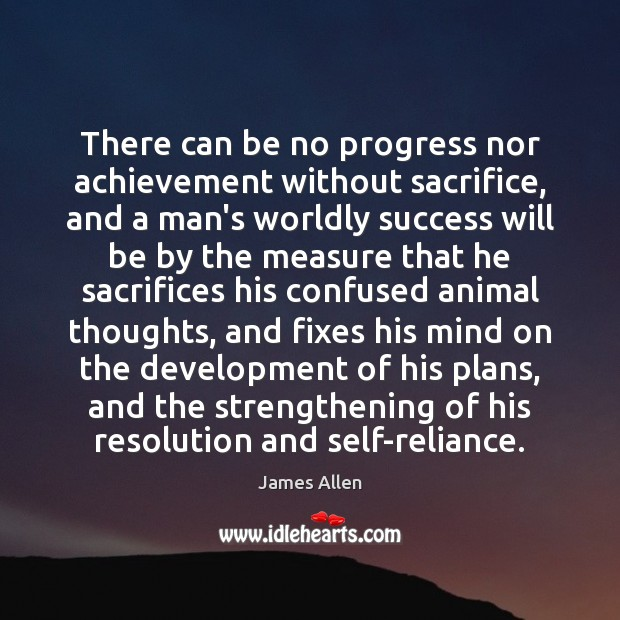 Image, There can be no progress nor achievement without sacrifice, and a man's