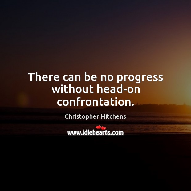 Image, There can be no progress without head-on confrontation.
