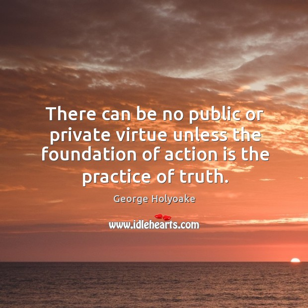 There can be no public or private virtue unless the foundation of Image
