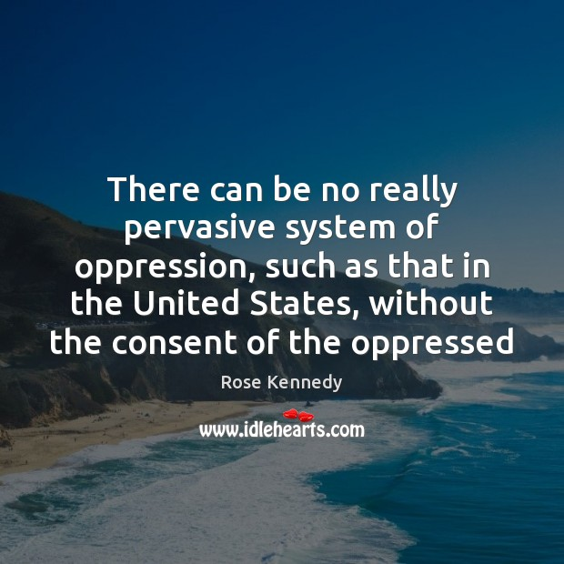 There can be no really pervasive system of oppression, such as that Image
