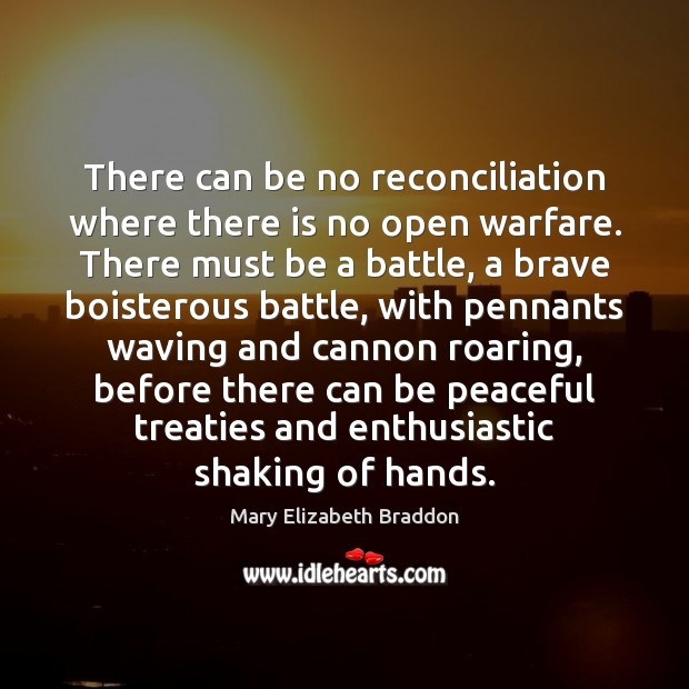 There can be no reconciliation where there is no open warfare. There Mary Elizabeth Braddon Picture Quote