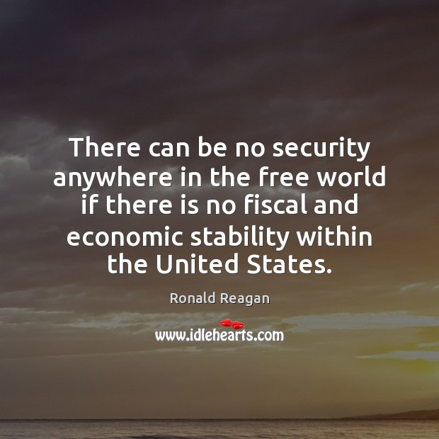 There can be no security anywhere in the free world if there Ronald Reagan Picture Quote