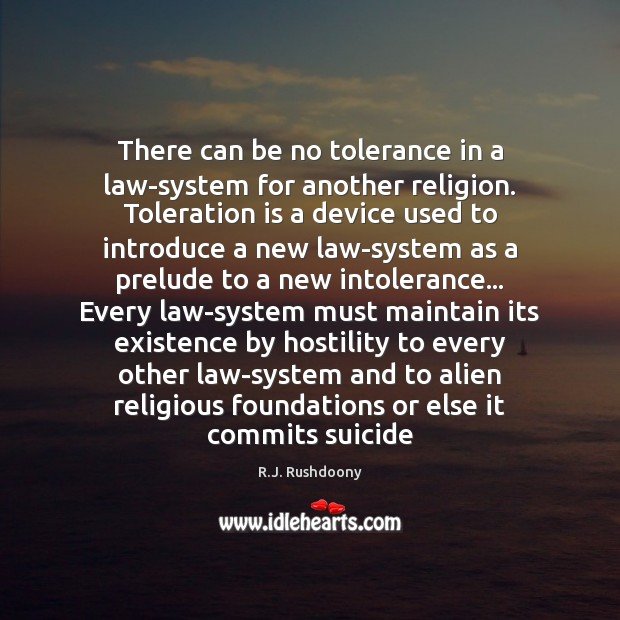 There can be no tolerance in a law-system for another religion. Toleration Image