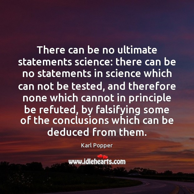 There can be no ultimate statements science: there can be no statements Karl Popper Picture Quote