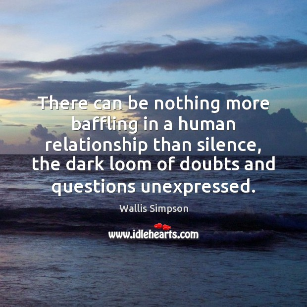 There can be nothing more baffling in a human relationship than silence, Wallis Simpson Picture Quote