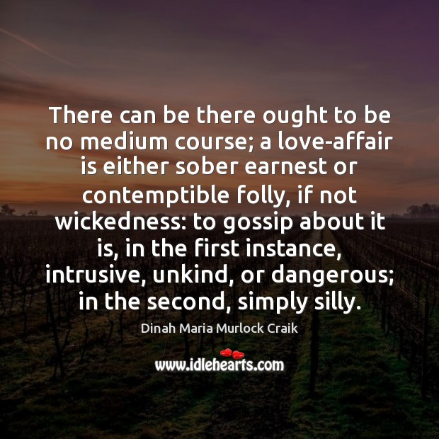 There can be there ought to be no medium course; a love-affair Image