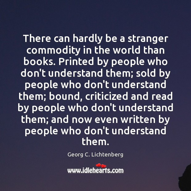 There can hardly be a stranger commodity in the world than books. Image