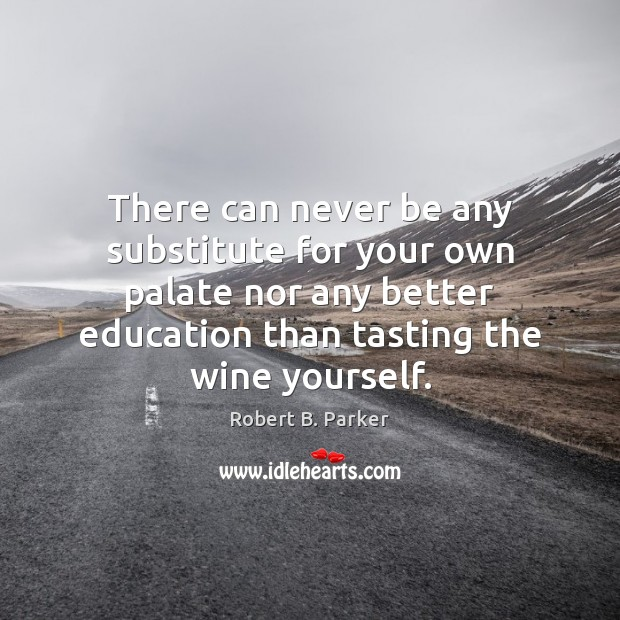 There can never be any substitute for your own palate nor any Image
