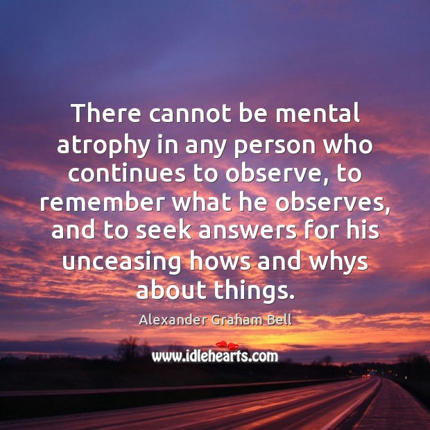 Image, There cannot be mental atrophy in any person who continues to observe,