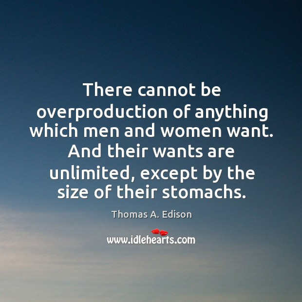 There cannot be overproduction of anything which men and women want. And Image