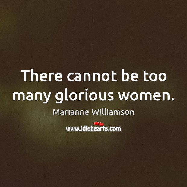 Image, There cannot be too many glorious women.