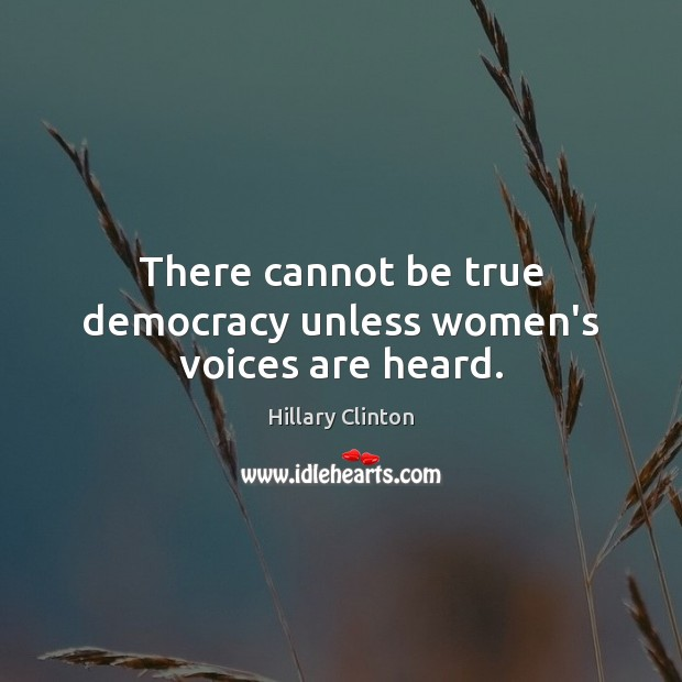 Image, There cannot be true democracy unless women's voices are heard.