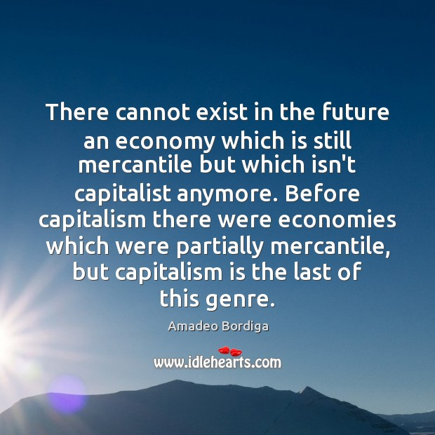 Image, There cannot exist in the future an economy which is still mercantile