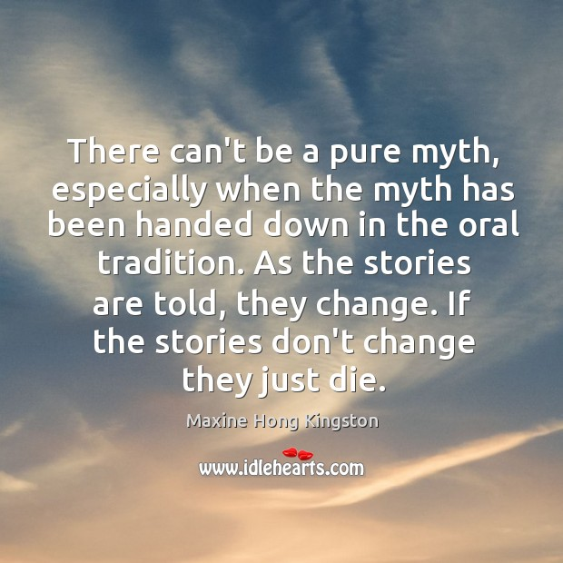 There can't be a pure myth, especially when the myth has been Maxine Hong Kingston Picture Quote