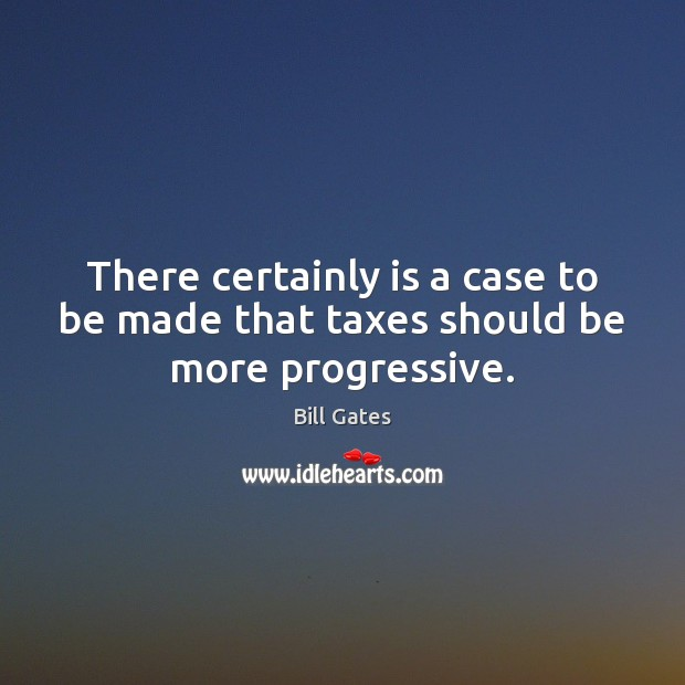 Image, There certainly is a case to be made that taxes should be more progressive.