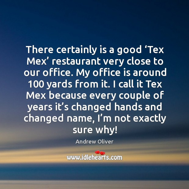 Image, There certainly is a good 'tex mex' restaurant very close to our office.