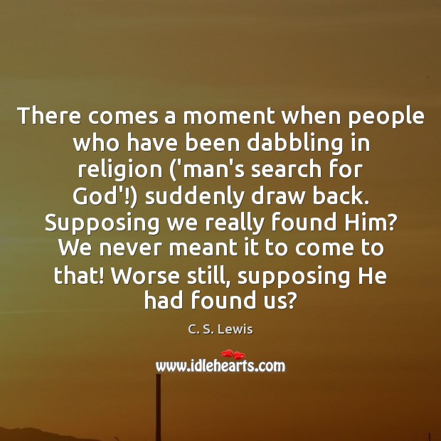 There comes a moment when people who have been dabbling in religion ( C. S. Lewis Picture Quote
