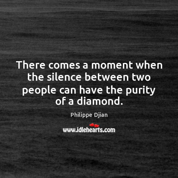 Image, There comes a moment when the silence between two people can have the purity of a diamond.